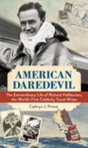 American Daredevil: The Extraordinary Life of Richard Halliburton, the World's First Celebrity Travel Writer