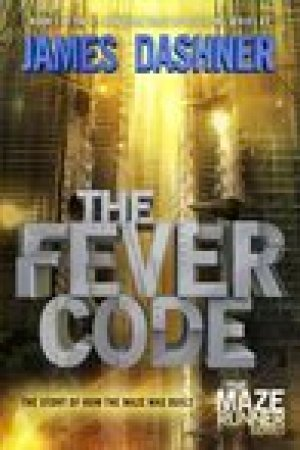 read online The Fever Code (The Maze Runner, #0.6)