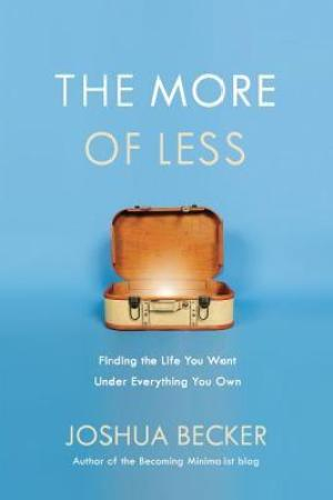 Reading books The More of Less: Finding the Life You Want Under Everything You Own