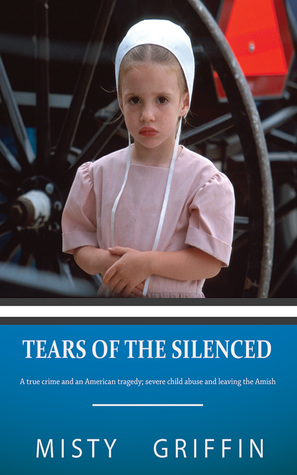 Tears of the Silenced:A True Crime and an American Tragedy; Severe Child Abuse and Leaving the Amish