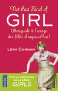 Download Not That Kind of Girl: Anti-guide l'usage des filles d'aujourd'hui books