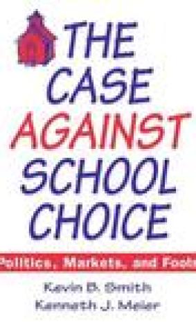 The Case Against School Choice: Politics, Markets and Fools: Politics, Markets and Fools