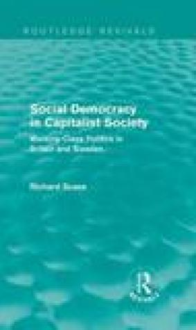 Social Democracy in Capitalist Society (Routledge Revivals): Working-Class Politics in Britain and Sweden