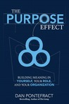 The Purpose Effect: Building Meaning in Yourself, Your Role, and Your Organization