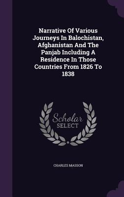 Narrative of Various Journeys in Balochistan, Afghanistan and the Panjab Including a Residence in Those Countries from 1826 to 1838