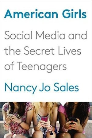 Reading books American Girls: Social Media and the Secret Lives of Teenagers