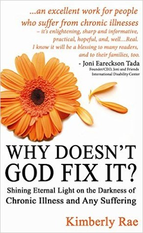 Why Doesn't God Fix It? - Shining Eternal Light on the Darkness of Chronic Illness