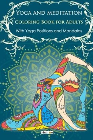 Reading books Yoga and meditation coloring book for adults: With Yoga Poses and Mandalas