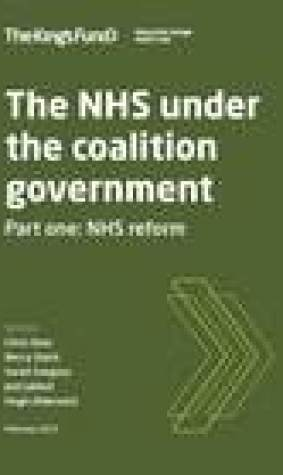 The NHS under the coalition government Part one: NHS reform