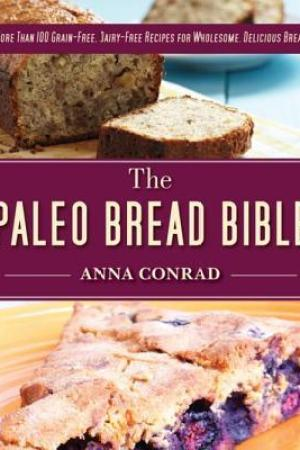 Reading books The Paleo Bread Bible: More Than 100 Grain-Free, Dairy-Free Recipes for Wholesome, Delicious Bread