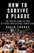 Download How to Survive a Plague: The Inside Story of How Citizens and Science Tamed AIDS books