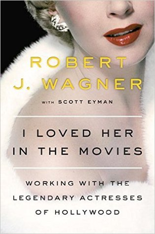 I Loved Her in the Movies: Working with the Legendary Actresses of Hollywood