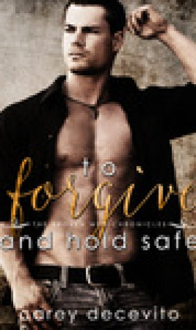 To Forgive & Hold Safe (The Broken Men Chronicles #4)
