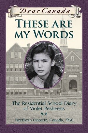 Reading books Dear Canada: These Are My Words: The Residential School Diary of Violet Pesheens