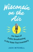 Download Wisconsin on the Air: 100 Years of Public Broadcasting in the State That Invented It pdf / epub books