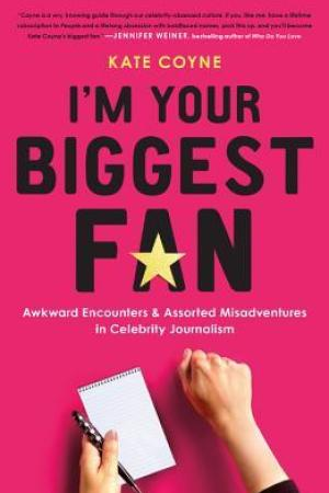 Reading books I'm Your Biggest Fan: Awkward Encounters and Assorted Misadventures in Celebrity Journalism