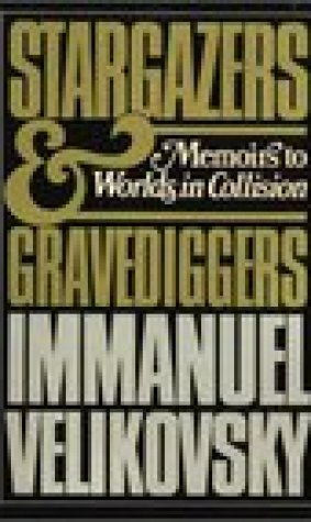 Stargazers and Gravediggers: Memoirs to Worlds in Collision