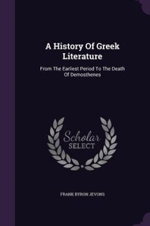 Reading books A History of Greek Literature: From the Earliest Period to the Death of Demosthenes