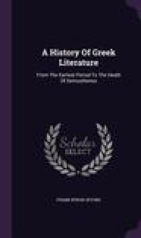 A History of Greek Literature: From the Earliest Period to the Death of Demosthenes