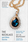 The Necklace and Other Stories: Maupassant for Modern Times