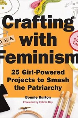 Reading books Crafting with Feminism: 25 Girl-Powered Projects to Smash the Patriarchy