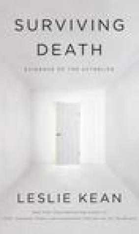 Surviving Death: Evidence of the Afterlife