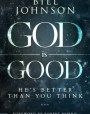 God is Good: He's Better Than You Think