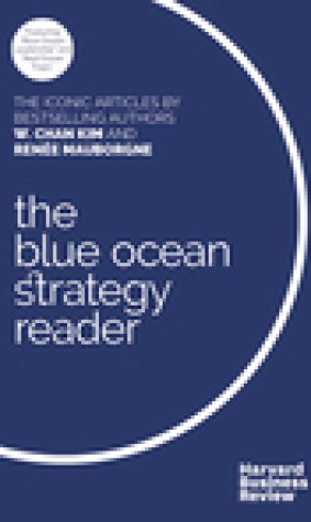 The Blue Ocean Strategy Reader: The iconic articles by bestselling authors W. Chan Kim and Rene Mauborgne