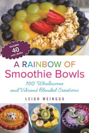 Reading books A Rainbow of Smoothie Bowls: 100 Wholesome and Vibrant Blended Creations