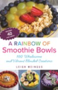 Download A Rainbow of Smoothie Bowls: 100 Wholesome and Vibrant Blended Creations pdf / epub books