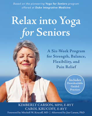 Relax into Yoga for Seniors: A Six-Week Program for Strength, Balance, Flexibility, and Pain Relief