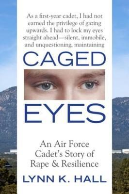 Caged Eyes: An Air Force Cadet's Story of Rape and Resilience