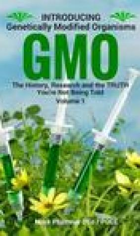 Introducing Gmo: The History, Research and the Truth You're Not Being Told