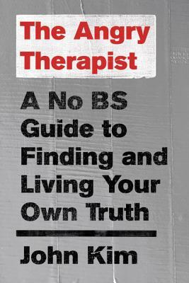 The Angry Therapist: A No BS Guide to Finding and Living Your Own Truth