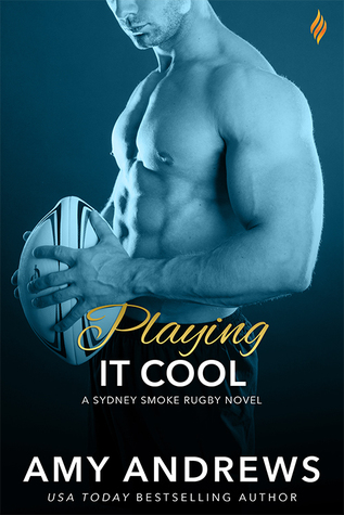 Playing It Cool (Sydney Smoke Rugby, #2)