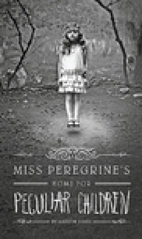 Miss Peregrines Home for Peculiar Children (Miss Peregrines Peculiar Children, #1)