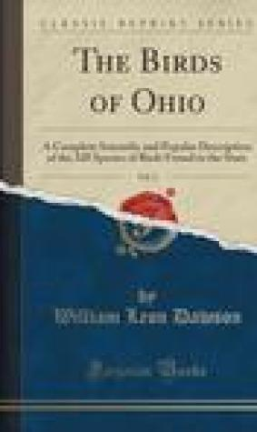 The Birds of Ohio, Vol. 2: A Complete Scientific and Popular Description of the 320 Species of Birds Found in the State