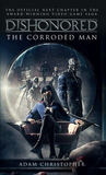 Dishonored: The Corroded Man (Dishonored, #1)