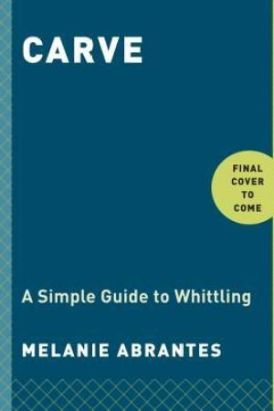 read online Carve: A Simple Guide to Whittling