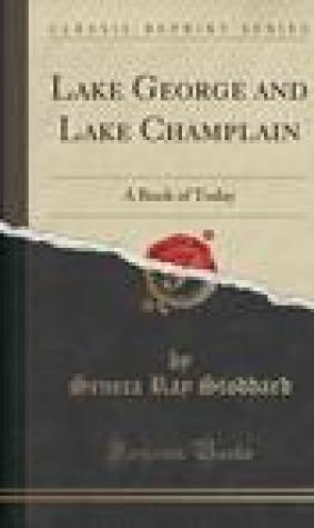 Lake George and Lake Champlain: A Book of Today