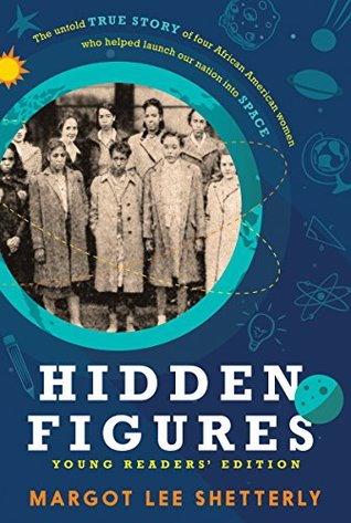 Hidden Figures: The Untold True Story of Four African-American Women Who Helped Launch Our Nation into Space