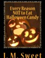 Every Reason NOT to Eat Halloween Candy (Don't Be So Serious Novelty and Gag Gift Books) (Volume 5)