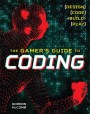 The Gamer's Guide to Coding: Learn to Code by Creating Fun and Colorful Games