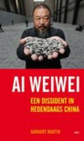Ai Weiwei. Een dissident in hedendaags China