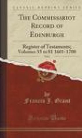The Commissariot Record of Edinburgh, Vol. 2: Register of Testaments; Volumes 35 to 81 1601-1700