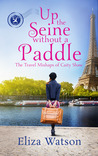 Up the Seine Without a Paddle (The Travel Mishaps of Caity Shaw Book 2)
