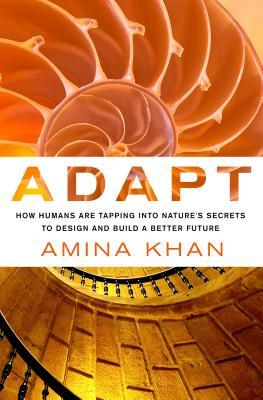 Adapt: How Humans Are Tapping into Nature's Secrets to Design and Build a Better Future