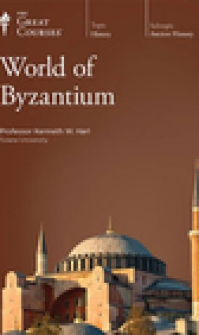 The World of Byzantium (Great Courses, #367)