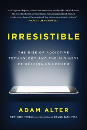 Reading books Irresistible: The Rise of Addictive Technology and the Business of Keeping Us Hooked