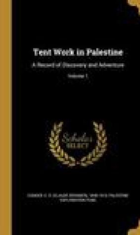 Tent Work in Palestine: A Record of Discovery and Adventure; Volume 1